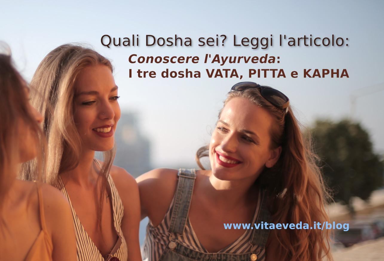 Conoscere l'Ayurveda: I dosha Vata, Pitta e Kapha